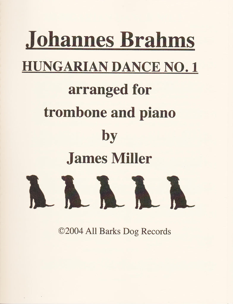 Johannes Brahms Hungarian Dance No. 1 for Trombone and Piano, arr. James Miller, pub. All Barks Dog Records
