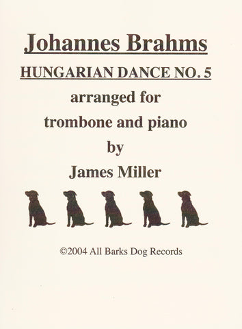 Johannes Brahms Hungarian Dance No. 5 for Trombone and Piano, arr. James Miller, pub. All Barks Dog Records