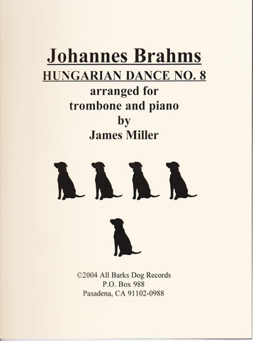 Johannes Brahms Hungarian Dance No. 8 for Trombone and Piano, arr. James Miller, pub. All Barks Dog Records
