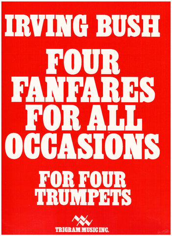 Four Fanfares for All Occasions for 4 Trumpets by Irving Bush, pub. Trigram