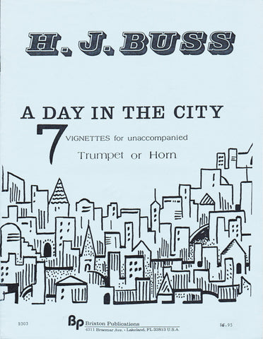 A Day In The City, 7 Vignettes for Unaccompanied Trumpet or Horn by Howard J. Buss, pub. Brixton