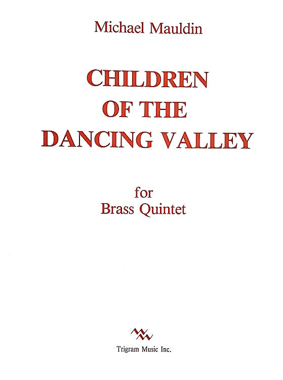 Children of the Dancing Valley for Brass Quintet, Michael Mauldin, pub. Trigram