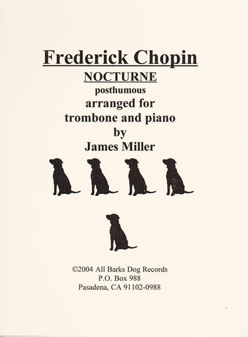 Frederick Chopin Nocturne Op. 48 #2 for Trombone and Piano, arr. James Miller, pub. All Barks Dog Records
