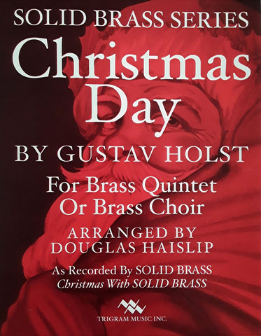 Christmas Day for Brass Quintet or Brass Choir, Gustav Holst, arr. D. Haislip, pub. Trigram