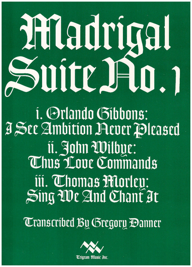 Madrigal Suite No. 1 (Gibbons/Wilby/Morley) for Brass Quintet, tr. by Gregory Danner, pub. Trigram