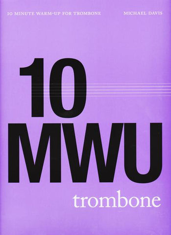 10 Minute Warm-Up Routine for Trombone by Michael Davis, pub. Hip-Bone Music