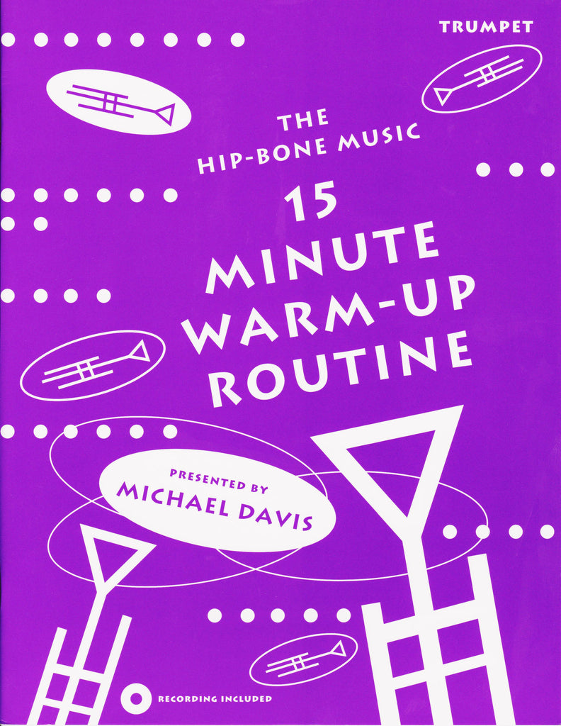 15 Minute Warm-Up Routine for Trumpet by Michael Davis, pub. Hip-Bone Music