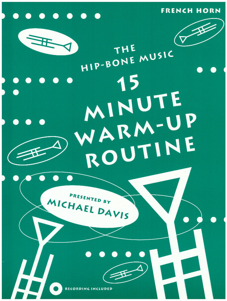15 Minute Warm-Up Routine for French Horn by Michael Davis, pub. Hip-Bone Music
