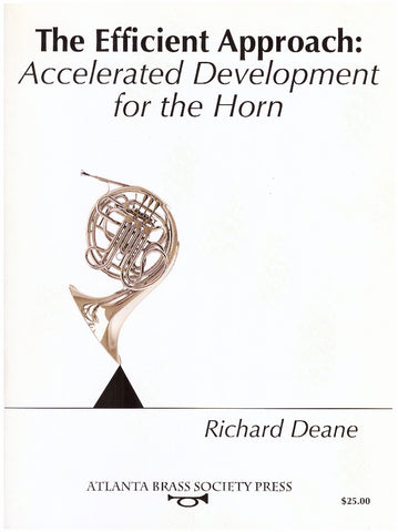 The Efficient Approach: Accelerated Development for the Horn by Richard Deane, pub. Atlanta Brass Society Press