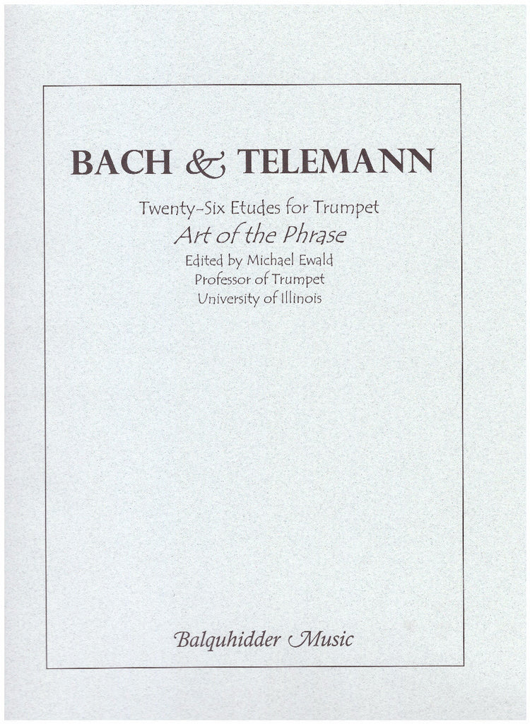 Twenty-Six Etudes for Trumpet: Art of the Phrase by J. S. Bach & G. Telemann, edited by Michael Ewald, pub. Balquhidder
