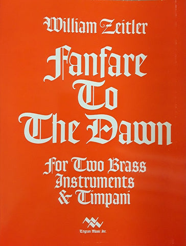 Fanfare to the Dawn for Two Brass Inst. and Timpani, William Zeitler, pub. Trigram