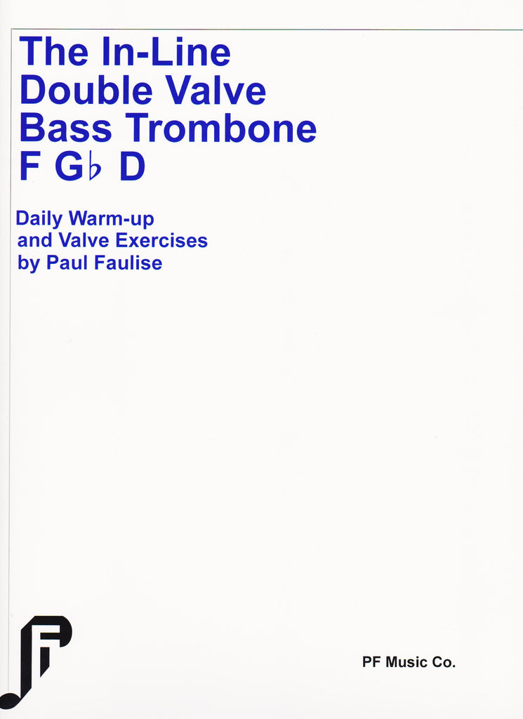 The In-Line Double Valve Bass Trombone by Paul Faulise, pub. PF Music