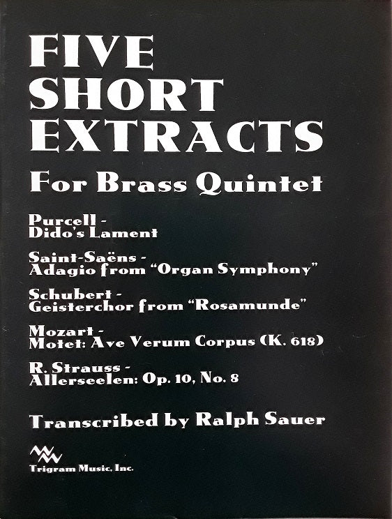 Five Short Extracts for Brass Quintet, tr. by R. Sauer, pub. Trigram