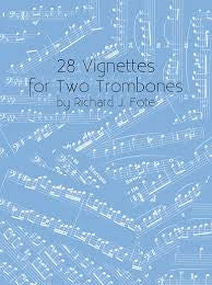 28 Vignettes for Two Trombones by Richard J. Fote