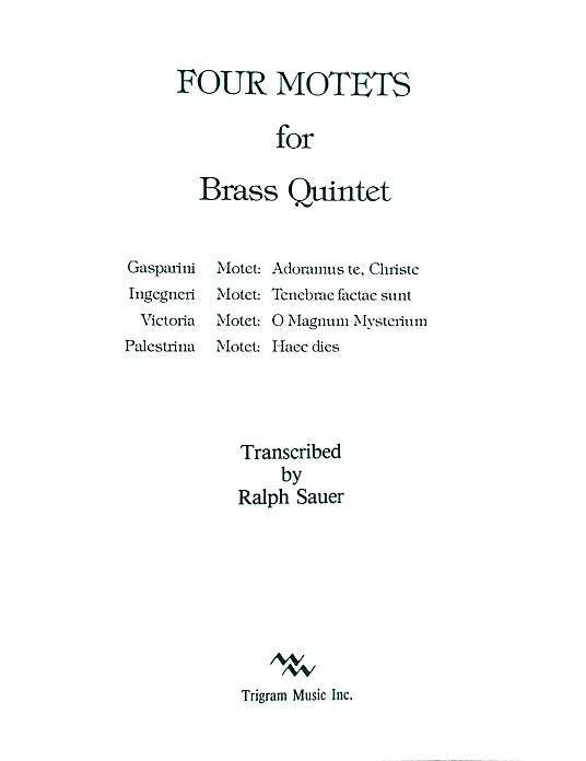 Four Motets (Italian) for Brass Quintet, tr. by Ralph Sauer, pub. Trigram