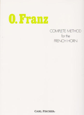 The Complete Method for French Horn by Oscar Franz, pub. Carl Fischer