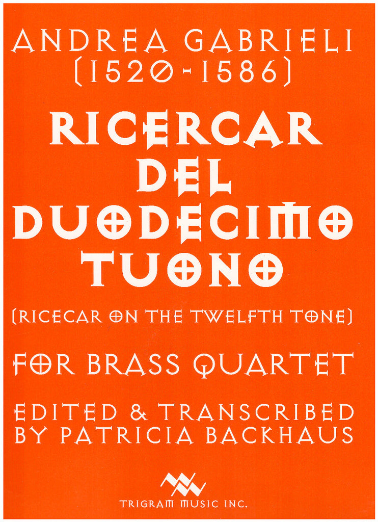 Ricercar Del Duodecimo Tuono for Brass Quartet by Andrea Gabrieli, ed. and tr. by Patricia Backhaus, pub. Trigram