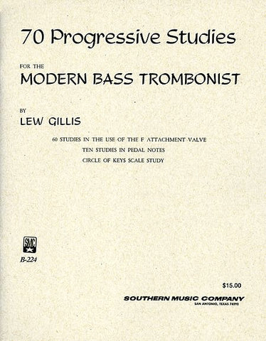 70 Progressive Studies for the Modern Bass Trombonist by Lou Gillis, pub. Southern Music, distr. Hal-Leonard