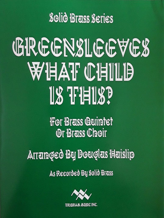 Greensleeves What Child is This? for Brass Quintet or Brass Choir, arr. D. Haislip, pub. Trigram