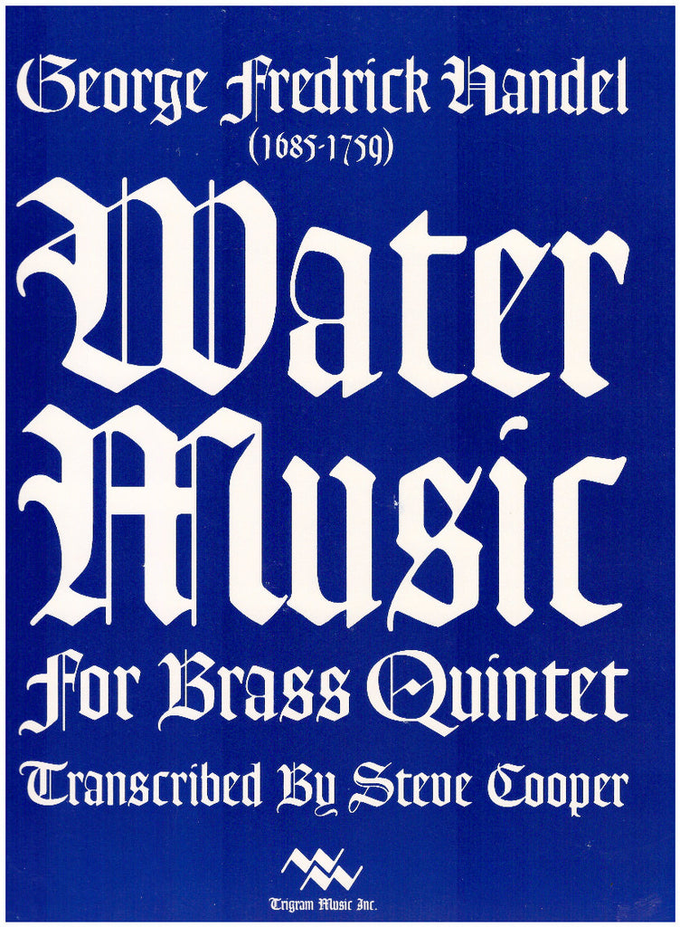 Water Music for Brass Quintet by George F. Handel, transcribed by Steve Cooper, pub. Trigram