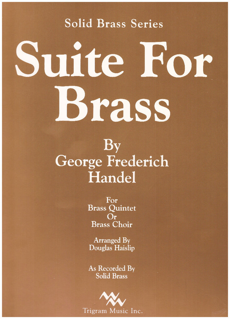 Suite for Brass for Brass Quintet or Brass Choir by G.F. Handel, arranged by D. Haislip, pub. Trigram