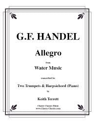 Allegro from The Water Music for 2 Trumpets and Piano by George Frederick Handel, pub. Cherry Classics