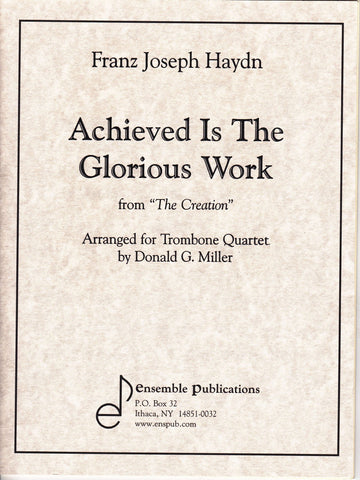 Achieved Is The Glorious Work by Franz Josef Haydn, arr. for Trombone Quartet by Donald G. Miller, pub. Ensemble