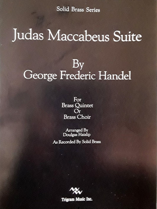 Judas Maccabeus Suite For Brass Quintet or Brass Choir by G F Handel, pub. Trigram