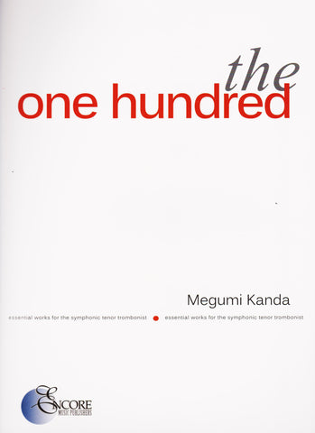 The One Hundred - Essential Works for the Symphonic Tenor Trombonist by Megumi Kanda, pub. Encore
