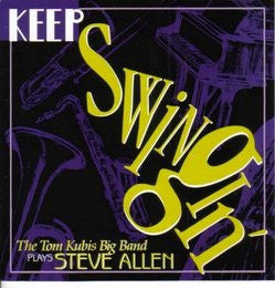 Keep Swingin': The Tom Kubis Big Band Plays Steve Allen - Tom Kubis, Seabreeze