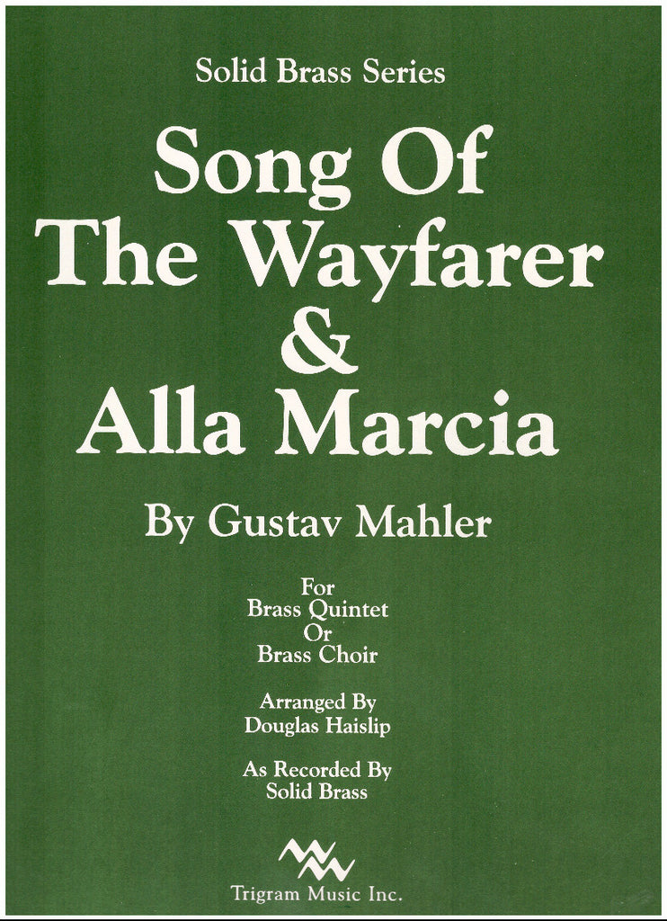 Song of the Wayfarer & Alla Marcia for Brass Quintet or Brass Choir by Gustav Mahler, arranged by D. Haislip, pub. Trigram