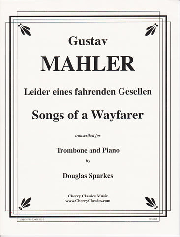 Songs of a Wayfarer for Trombone and Piano by Gustav Mahler, pub. Cherry Classics