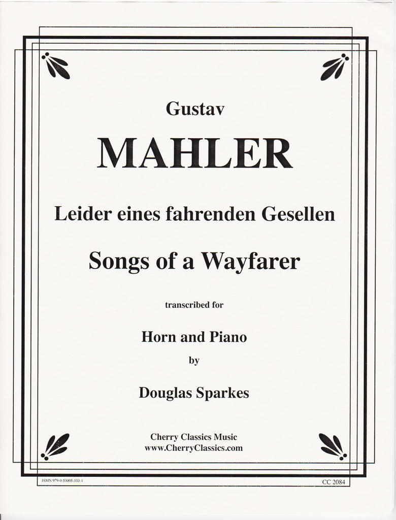 Songs of a Wayfarer for Horn and Piano by Gustav Mahler, trans. Douglas Sparkes, pub. Cherry Classics