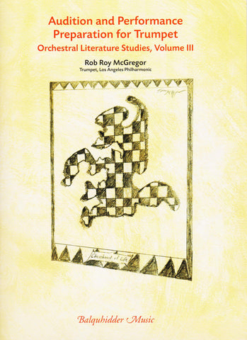 Audition and Performance Preparation for Trumpet, Orchestral Literature Studies, Vol. 3 by Rob Roy McGregor, pub. Balquhidder