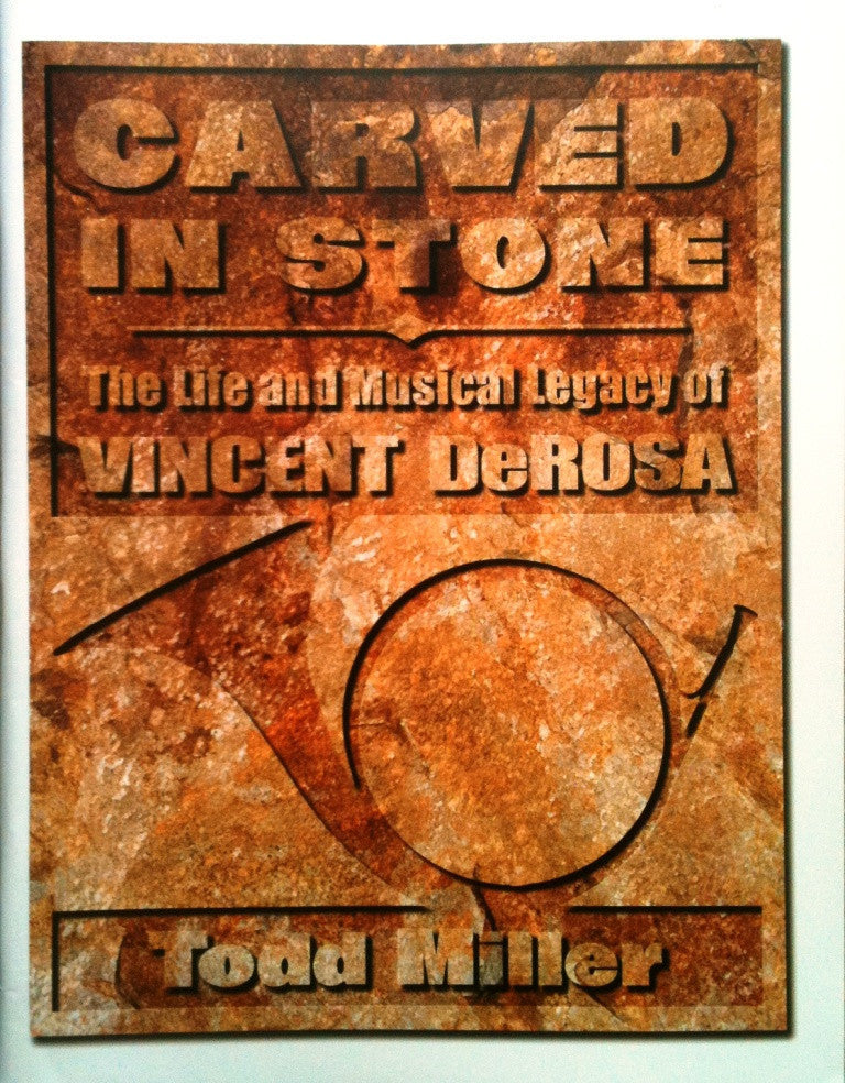 Carved In Stone: The Life & Musical Legacy of Vincent deRosa, written & pub. Todd Miller