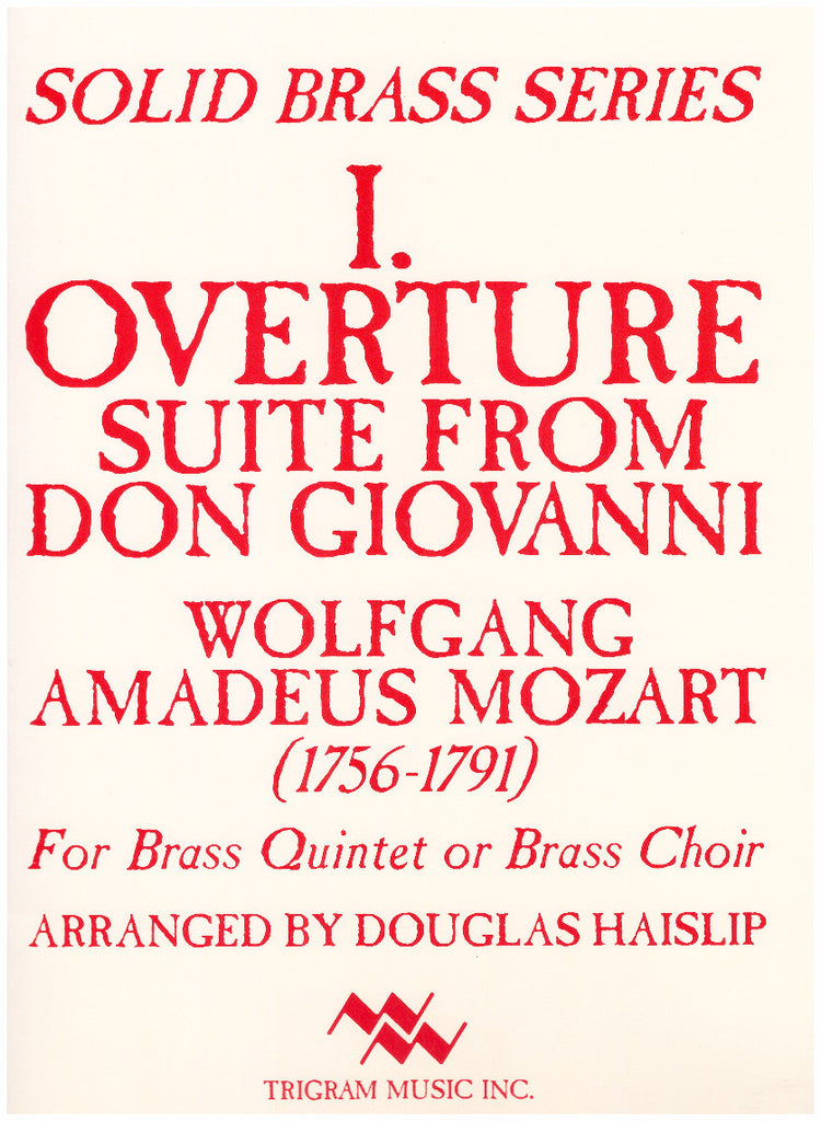 I. Overture Suite from Don Giovanni for Brass Quintet or Brass Choir by W.A. Mozart, arr. D. Haislip, pub. Trigram
