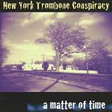 A Matter of Time - New York Trombone Conspiracy, Conspiracy Records