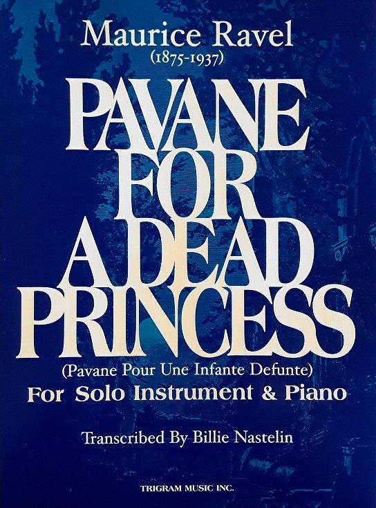 Pavane for a Dead Princess for Solo Inst. and Piano, Maurice Ravel, pub. Trigram