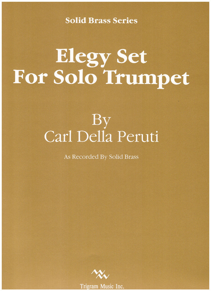 Elegy Set for Solo Trumpet by Carl Della Peruti, pub. Trigram