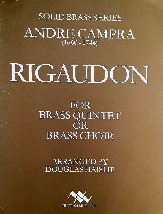 Rigaudon for Brass Quintet or Brass Choir by Andre Campra, arr. D. Haislip, pub. Trigram