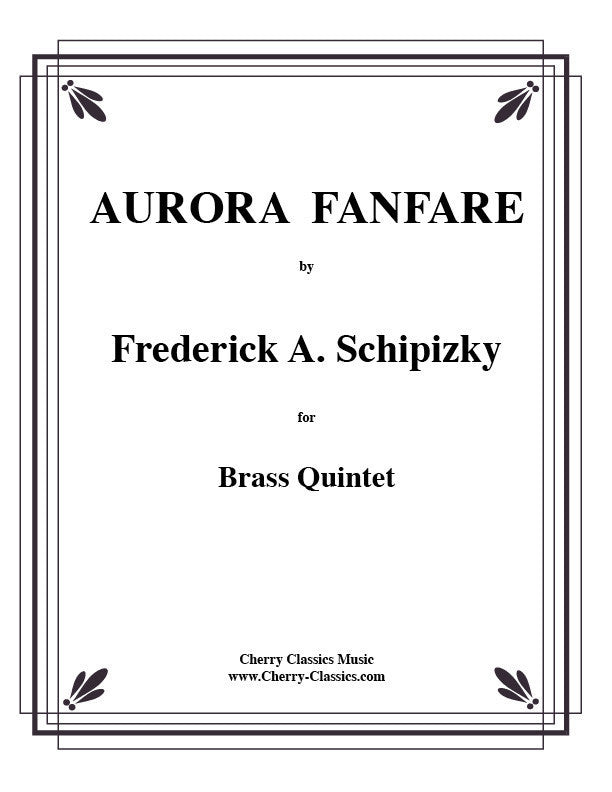 Aurora Fanfare for Brass Quintet by Frederick Schipizky, pub. Cherry