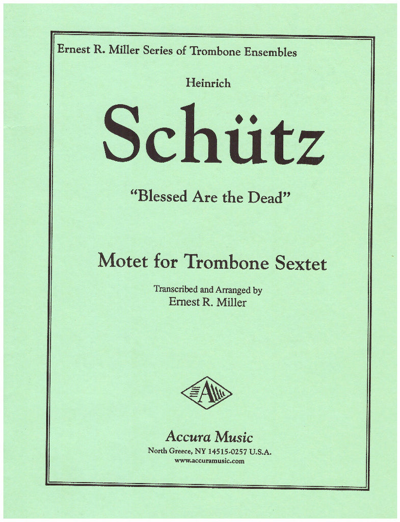 Blessed Are the Dead (Selig sind die toten) for Trombone Sextet by Heinrich Schutz, pub. Accura
