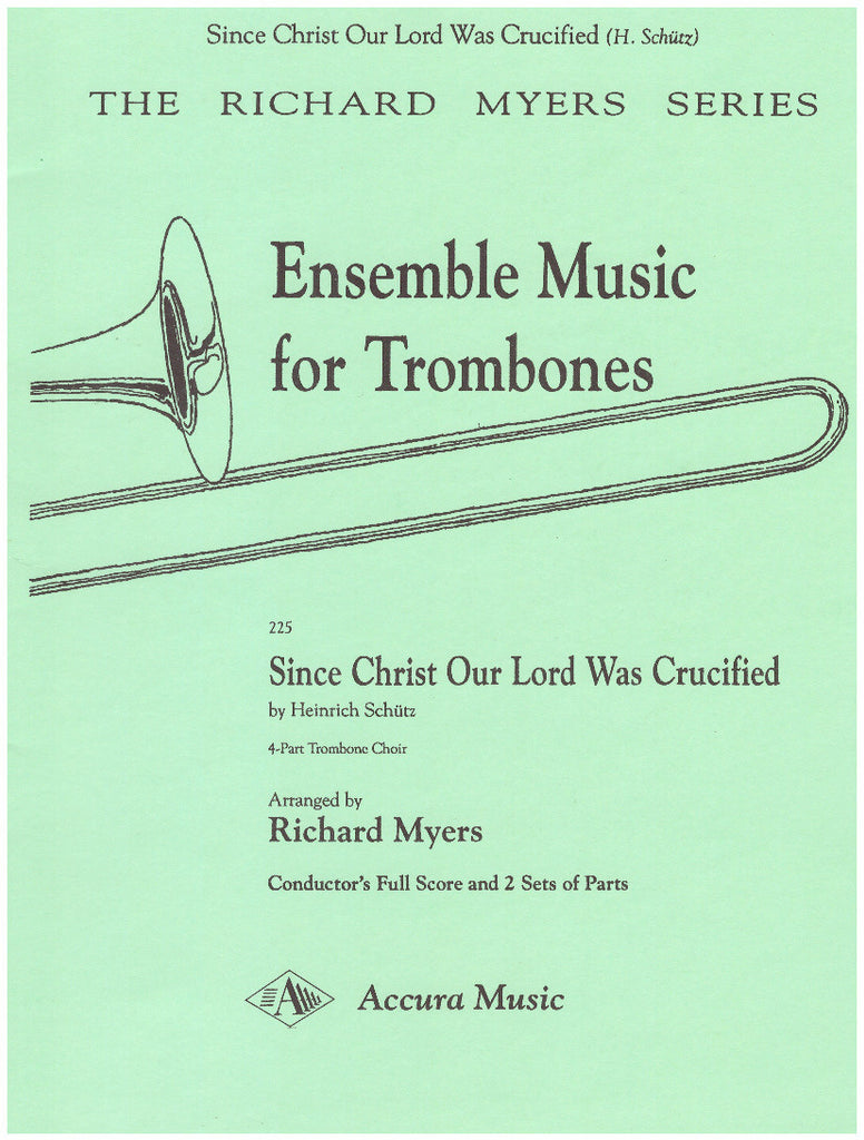 Since Christ Our Lord Was Crucified for Trombone Quartet by Heinrich Schutz, pub. Accura