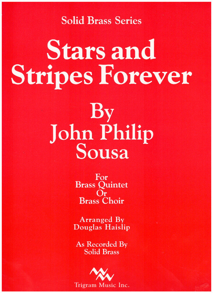 Stars and Stripes Forever for Brass Quintet or Brass Choir by John Philip Sousa, arranged by D. Haislip, pub. Trigram