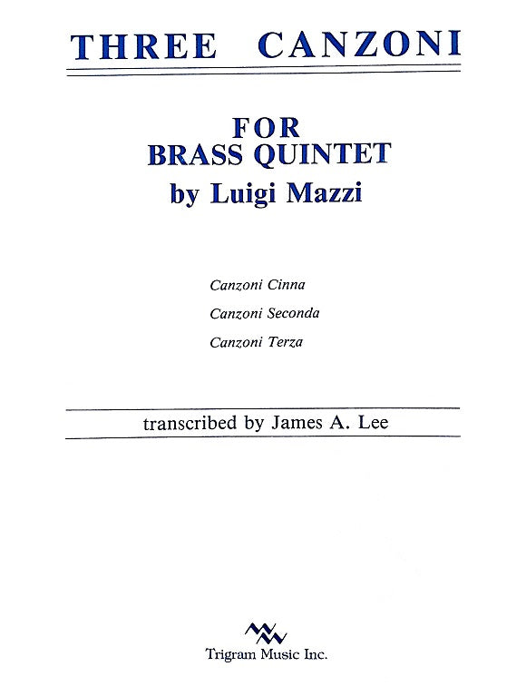 Three Canzoni for Brass Quintet by Luigi Mazzi trans. by James Lee, pub. Trigram