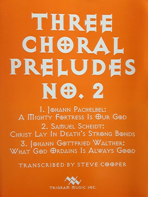 Three Chorale Preludes No. 2 (Pachelbel) for Brass Quintet, tr. by Steve Cooper, pub. Trigram