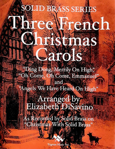 Three French Christmas Carols for Brass Quintet or Brass Choir, arr. E. DiSavino, pub. Trigram