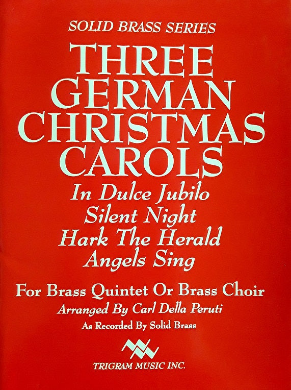 Three German Christmas Carols for Brass Quintet or Brass Choir, arr. C. Della Peruti, pub. Trigram