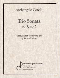 Trio Sonata Op. 3 No. 2 for Trombone Trio by Arcangelo Corelli, pub. Ensemble