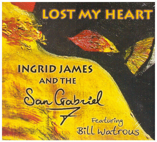 Lost My Heart - Ingrid James and the San Gabriel 7 with Bill Watrous